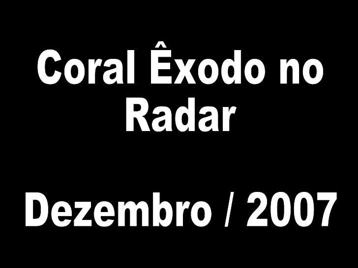 Coral Êxodo no Radar Dezembro / 2007