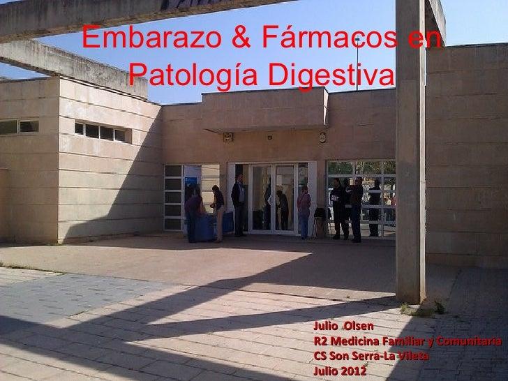 Embarazo & Fármacos en  Patología Digestiva              Julio Olsen              R2 Medicina Familiar y Comunitaria      ...