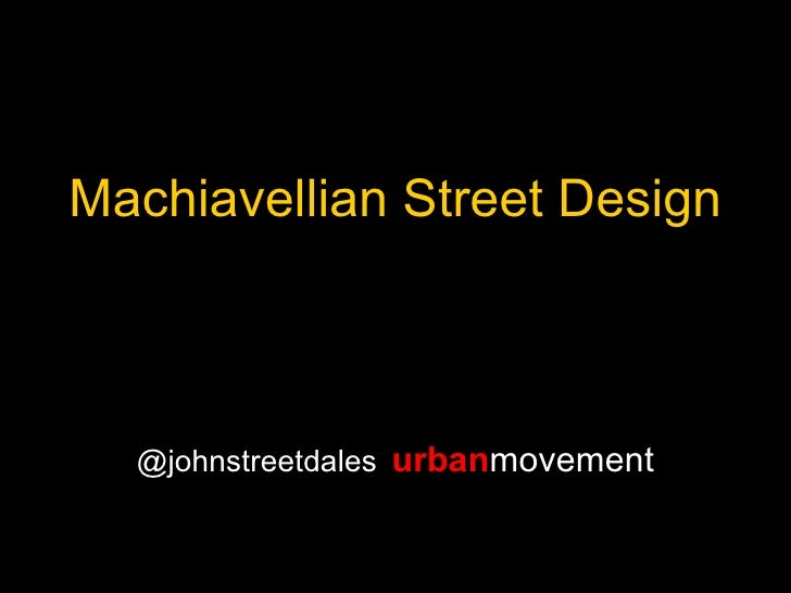 Machiavellian Street Design  @johnstreetdales urbanmovement