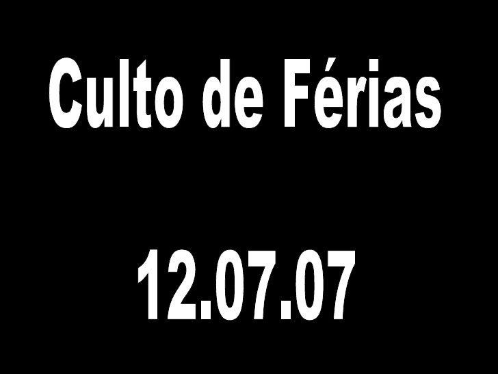 Culto de Férias 12.07.07