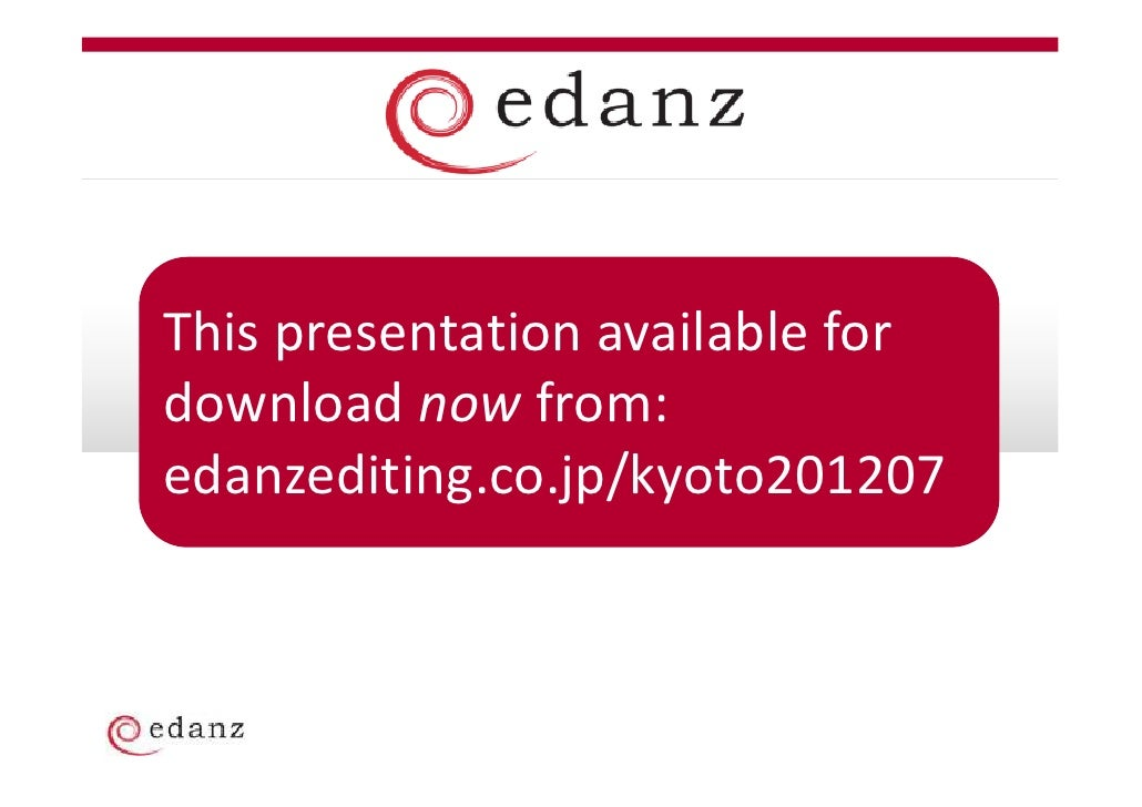 This presentation available fordownload now from:edanzediting.co.jp/kyoto201207