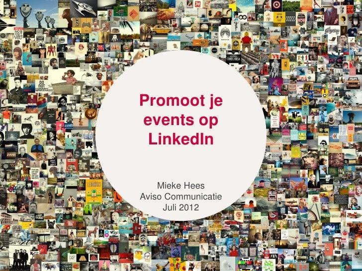 Promoot jeevents op LinkedIn    Mieke HeesAviso Communicatie     Juli 2012