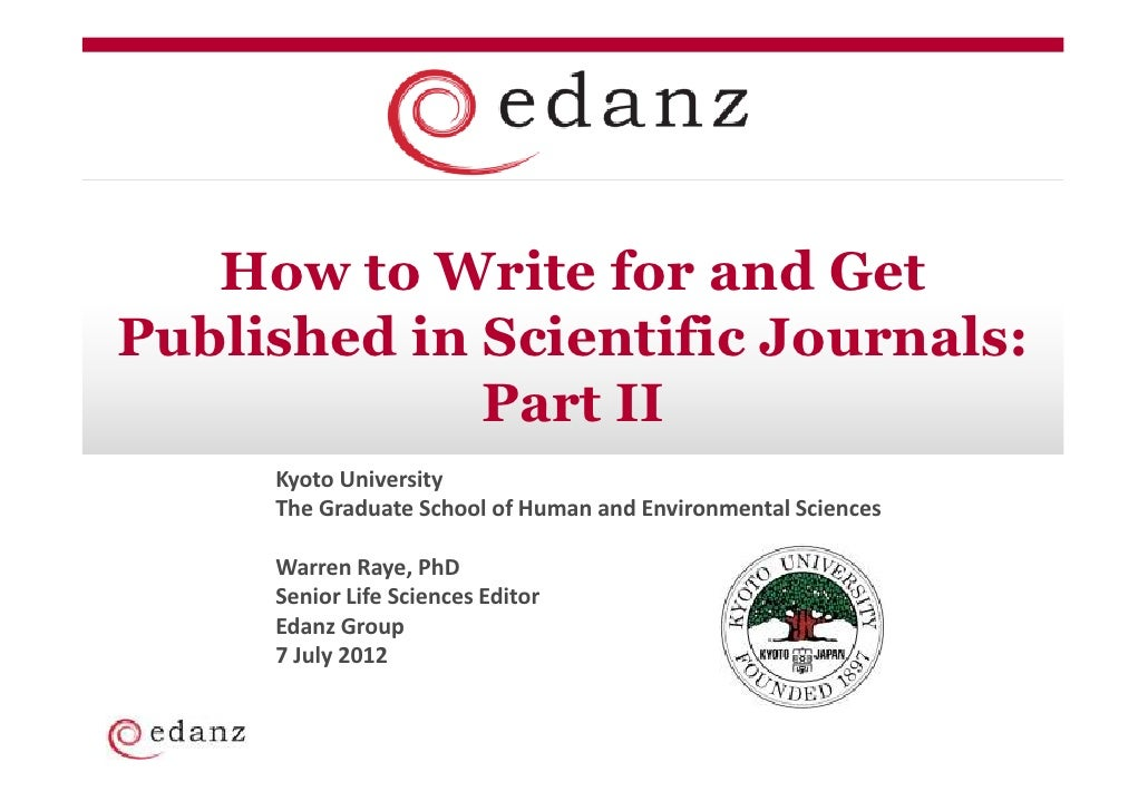 How to Write for and GetPublished in Scientific Journals:             Part II     Kyoto University     The Graduate School...