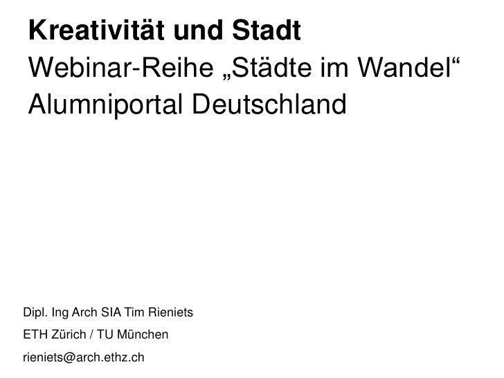 """Kreativität und StadtWebinar-Reihe """"Städte im Wandel""""Alumniportal DeutschlandDipl. Ing Arch SIA Tim RienietsETH Zürich / T..."""