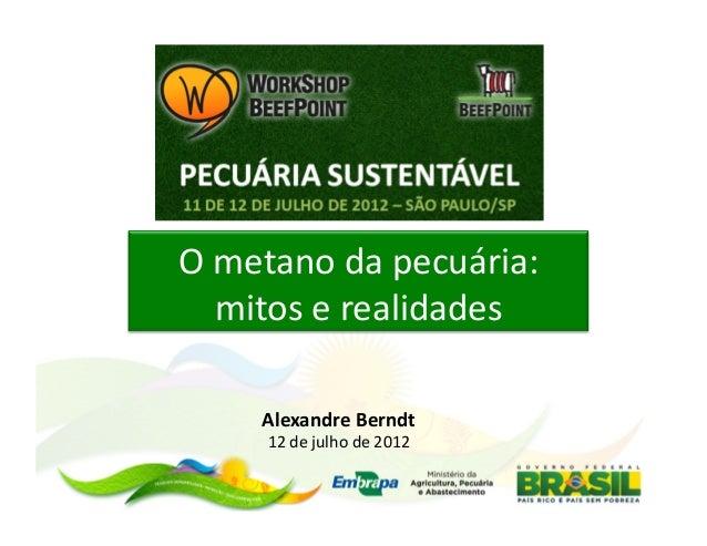 O metano da pecuária:      mitos e realidades        Alexandre Berndt         12 de julho de 201...