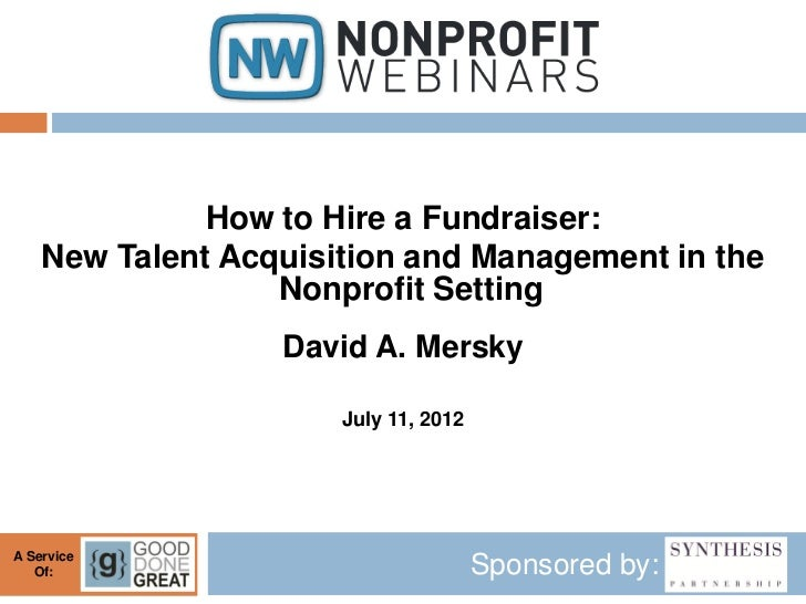 How to Hire a Fundraiser:    New Talent Acquisition and Management in the                  Nonprofit Setting              ...