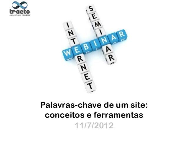 Ministrante: André Rosa@andremarmotaPalavras-chave de um site:conceitos e ferramentas11/7/2012