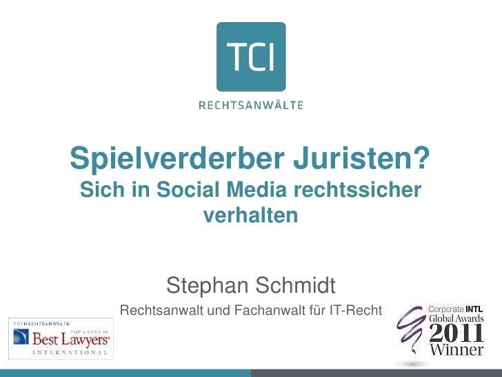 Spielverderber Juristen?Sich in Social Media rechtssicher            verhalten          Stephan Schmidt   Rechtsanwalt und...