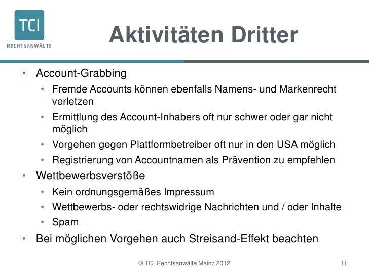 Aktivitäten Dritter• Account-Grabbing   • Fremde Accounts können ebenfalls Namens- und Markenrecht     verletzen   • Ermit...