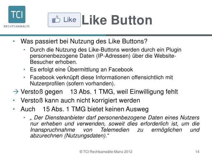 Like Button• Was passiert bei Nutzung des Like Buttons?   • Durch die Nutzung des Like-Buttons werden durch ein Plugin    ...