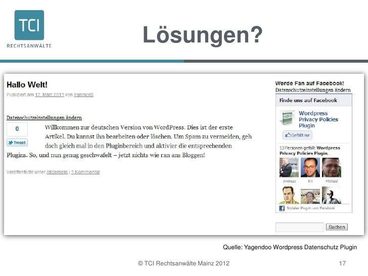 Lösungen?                           Quelle: Yagendoo Wordpress Datenschutz Plugin© TCI Rechtsanwälte Mainz 2012           ...