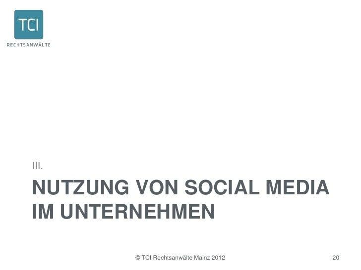 III.NUTZUNG VON SOCIAL MEDIAIM UNTERNEHMEN        © TCI Rechtsanwälte Mainz 2012   20