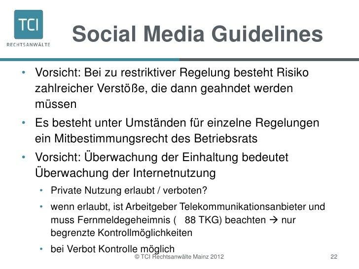 Social Media Guidelines• Vorsicht: Bei zu restriktiver Regelung besteht Risiko  zahlreicher Verstöße, die dann geahndet we...