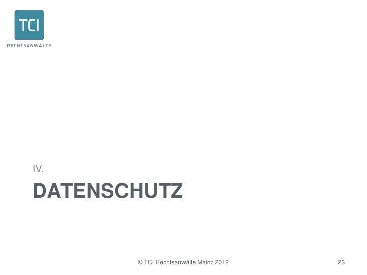 IV.DATENSCHUTZ       © TCI Rechtsanwälte Mainz 2012   23