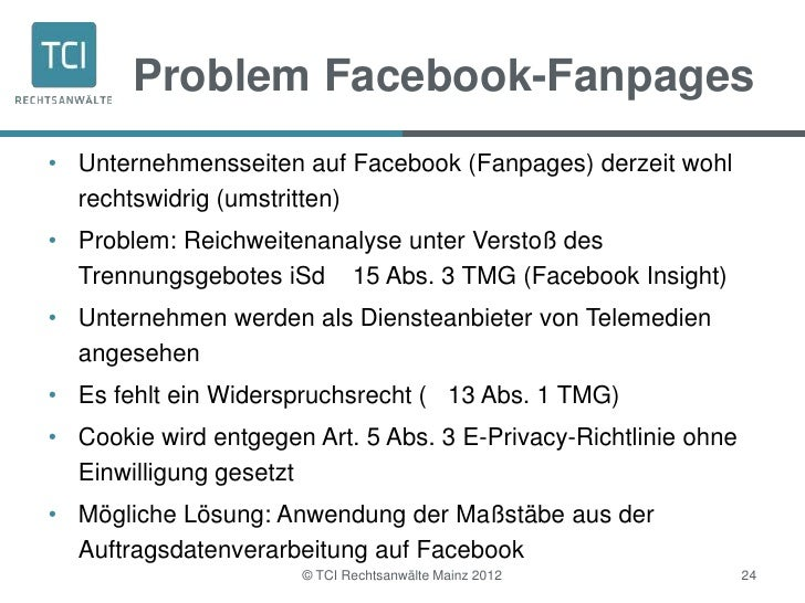 Problem Facebook-Fanpages• Unternehmensseiten auf Facebook (Fanpages) derzeit wohl  rechtswidrig (umstritten)• Problem: Re...
