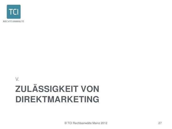 V.ZULÄSSIGKEIT VONDIREKTMARKETING         © TCI Rechtsanwälte Mainz 2012   27