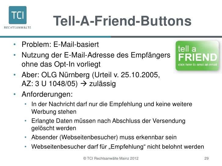 Tell-A-Friend-Buttons• Problem: E-Mail-basiert• Nutzung der E-Mail-Adresse des Empfängers  ohne das Opt-In vorliegt• Aber:...