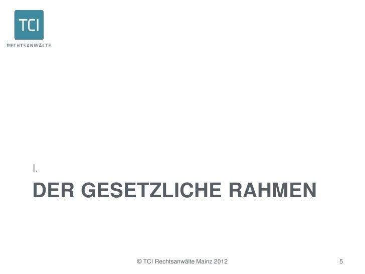 I.DER GESETZLICHE RAHMEN        © TCI Rechtsanwälte Mainz 2012   5