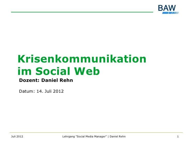 "Krisenkommunikation    im Social Web     Dozent: Daniel Rehn     Datum: 14. Juli 2012Juli 2012               Lehrgang ""Soc..."