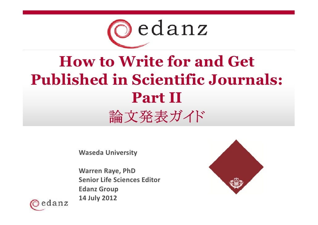 How to Write for and GetPublished in Scientific Journals:             Part II         論文発表ガイド      Waseda University      ...