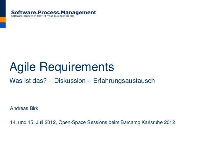 Agile RequirementsWas ist das? – Diskussion – ErfahrungsaustauschAndreas Birk14. und 15. Juli 2012, Open-Space Sessions be...