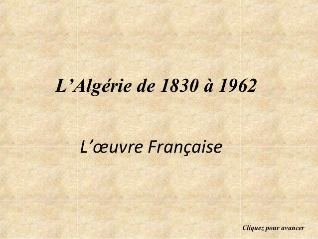 L'Algérie de 1830 à 1962  L'œuvre Française                      Cliquez pour avancer