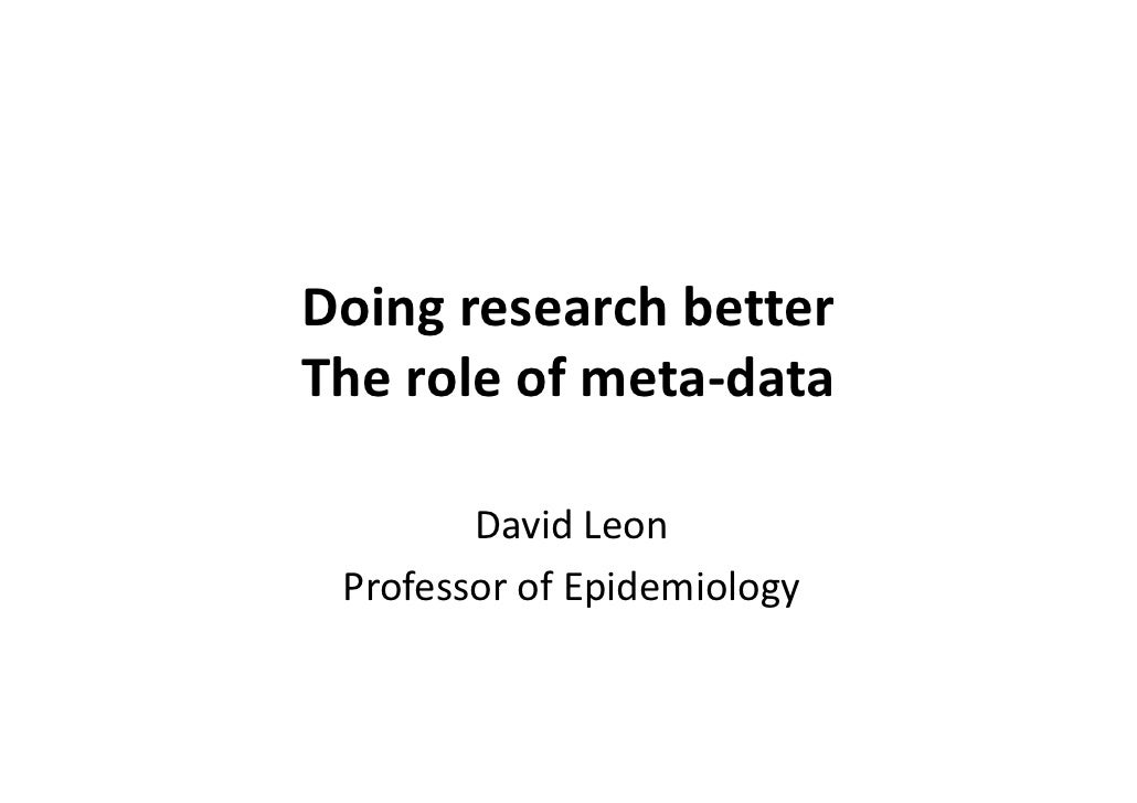 DoingresearchbetterTheroleofmeta‐data        DavidLeon ProfessorofEpidemiology