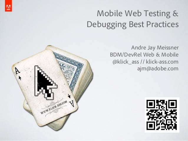Mobile Web Testing &Debugging Best Practices              Andre Jay Meissner      BDM/DevRel Web & Mobile       @klick_ass...
