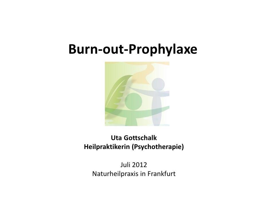 Burn-out-Prophylaxe          Uta Gottschalk  Heilpraktikerin (Psychotherapie)             Juli 2012    Naturheilpraxis in ...