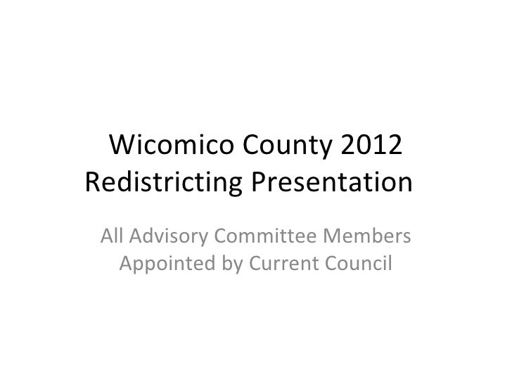 Wicomico County 2012Redistricting Presentation All Advisory Committee Members   Appointed by Current Council