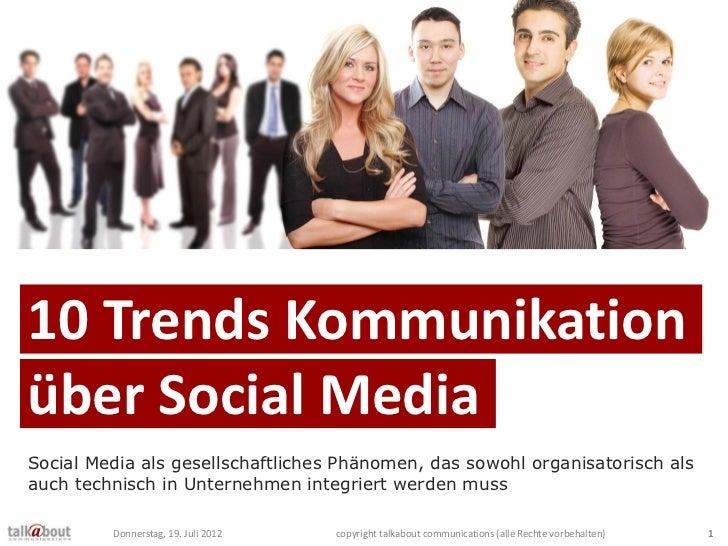10 Trends Kommunikationüber Social MediaSocial Media als gesellschaftliches Phänomen, das sowohl organisatorisch alsauch t...