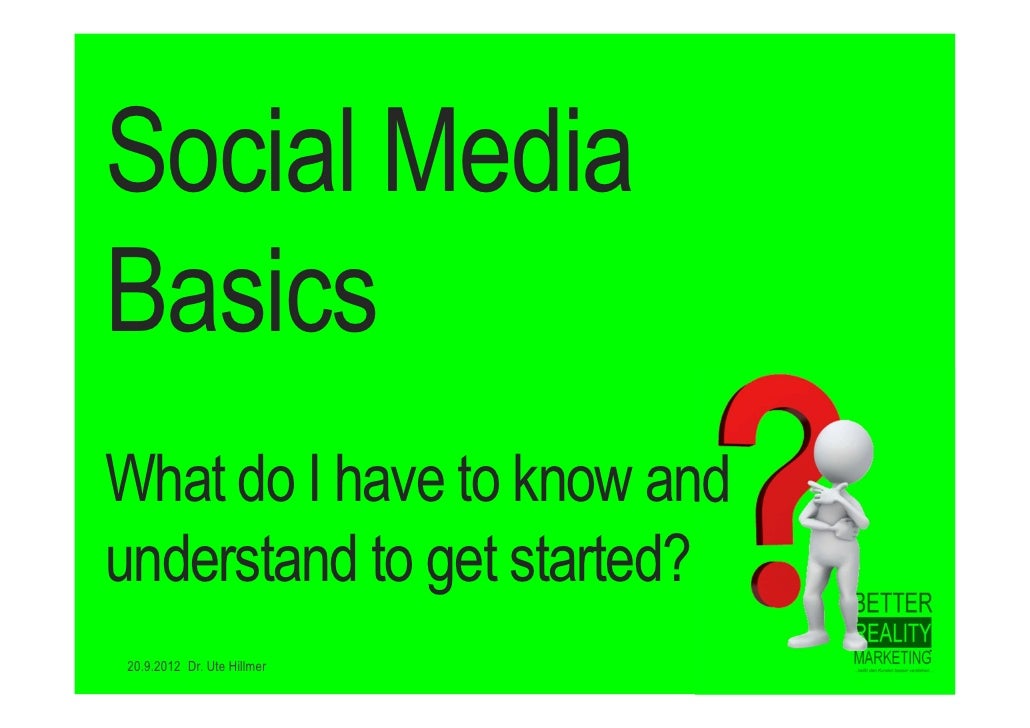 Social MediaBasicsWhat do I have to know andunderstand to get started?20.9.2012 Dr. Ute Hillmer