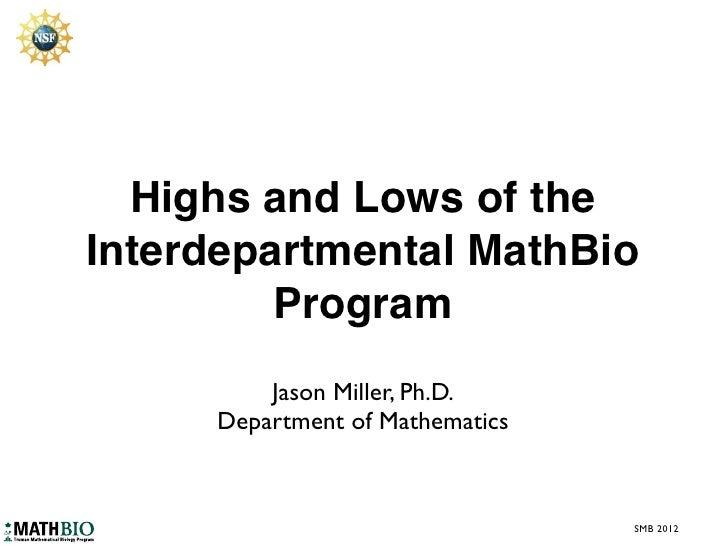 Highs and Lows of theInterdepartmental MathBio         Program         Jason Miller, Ph.D.     Department of Mathematics  ...