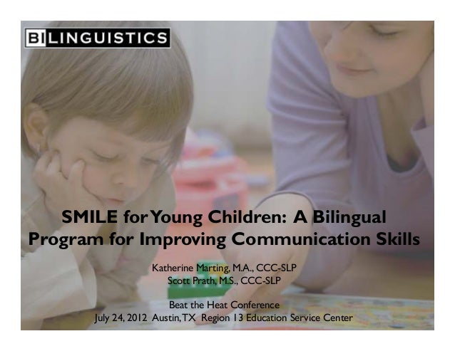 SMILE forYoung Children: A Bilingual Program for Improving Communication Skills Katherine Marting, M.A., CCC-SLP Scott Pra...