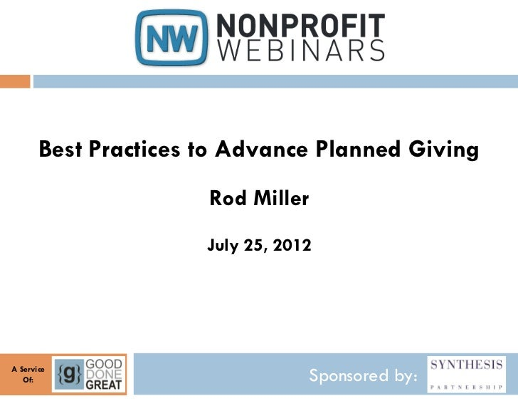 Best Practices to Advance Planned Giving                      Rod Miller                      July 25, 2012A Service   Of:...