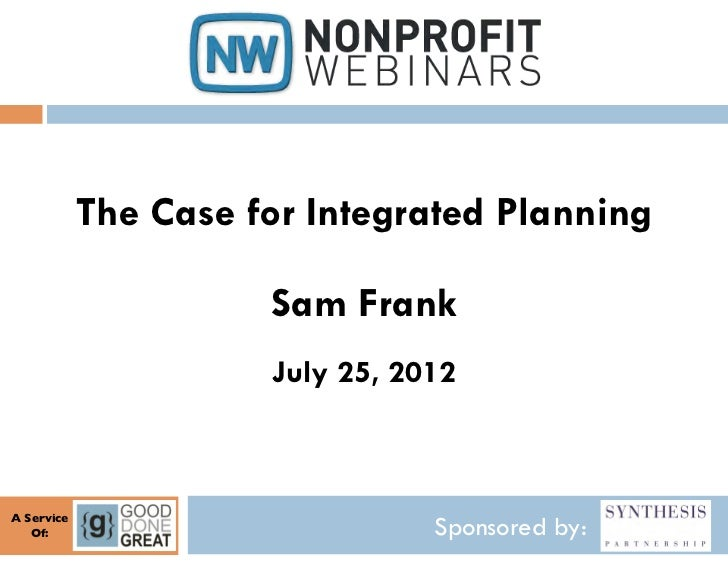 The Case for Integrated Planning                         Sam Frank                         July 25, 2012A Service   Of:  ...