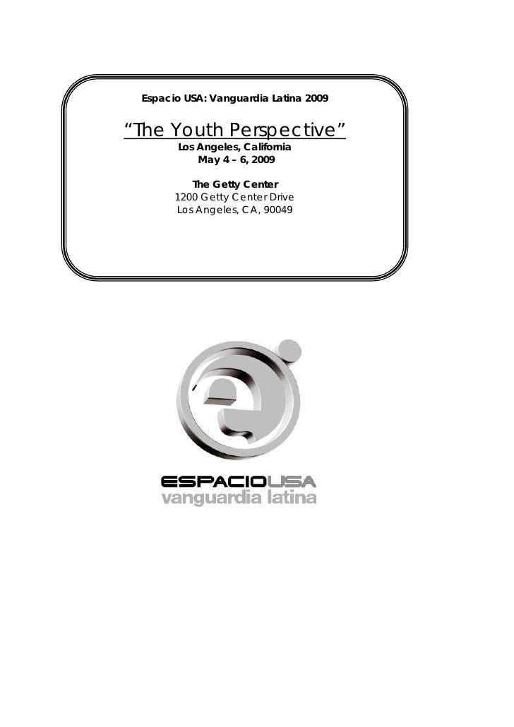 "Espacio USA: Vanguardia Latina 2009   ""The Youth Perspective""        Los Angeles, California            May 4 – 6, 2009   ..."