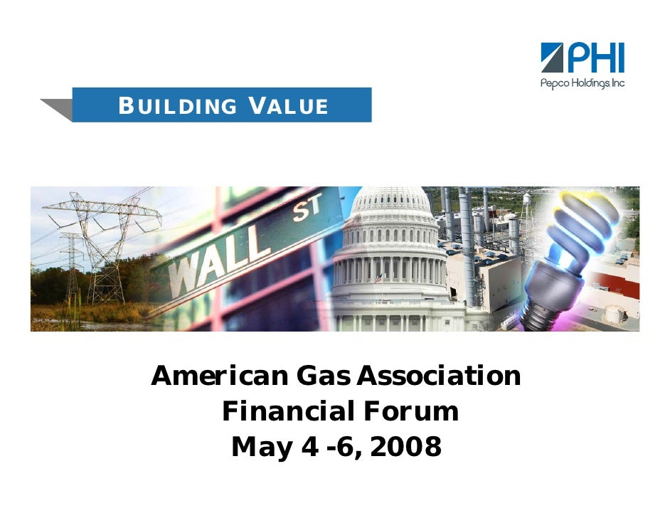 BUILDING VALUE       American Gas Association       Financial Forum        May 4 -6, 2008