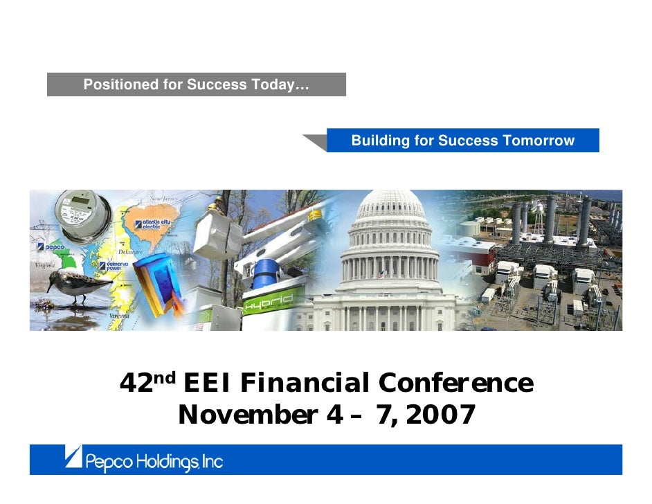 Positioned for Success Today…                                   Building for Success Tomorrow         42nd EEI Financial C...