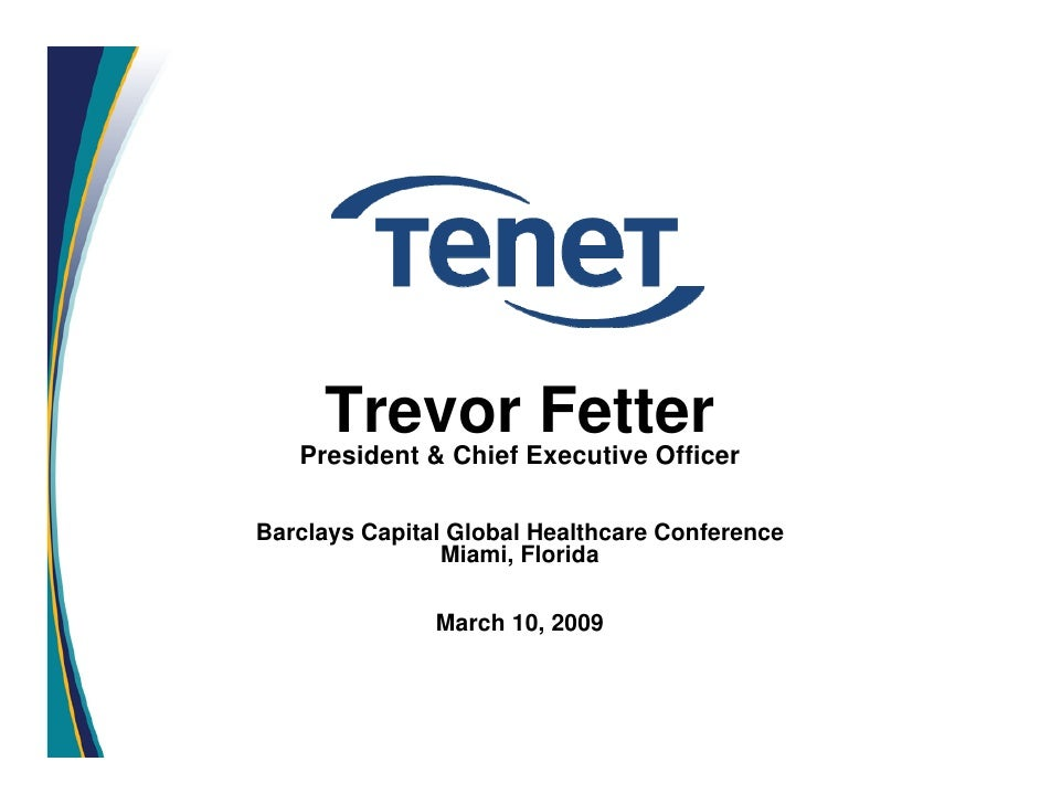 Trevor Fetter    President & Chief Executive Officer  Barclays Capital Global Healthcare Conference                 Miami,...
