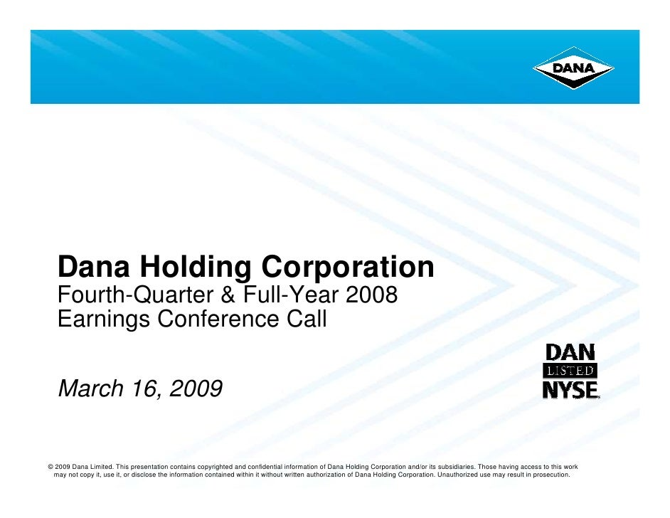 Dana Holding Corporation   Fourth-Quarter & Full-Year 2008   Earnings Conference Call    March 16, 2009   © 2009 Dana Limi...