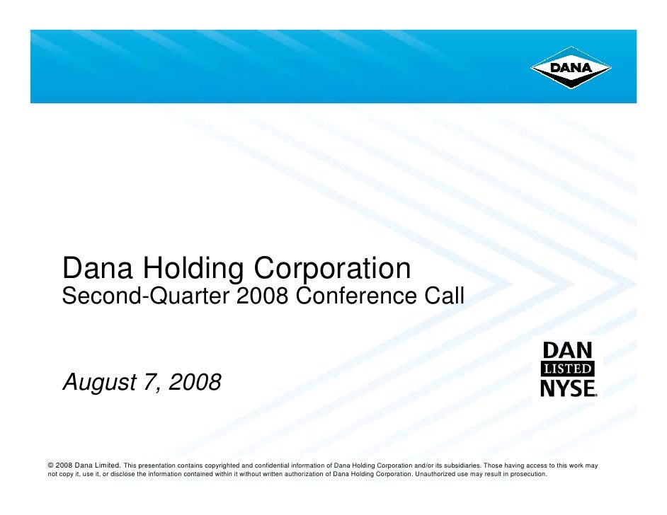 Dana Holding Corporation     Second-Quarter 2008 Conference Call       August 7, 2008   © 2008 Dana Limited. This presenta...
