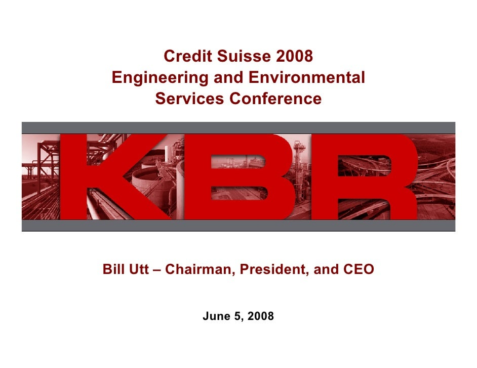 Credit Suisse 2008  Engineering and Environmental       Services Conference     Bill Utt – Chairman, President, and CEO   ...