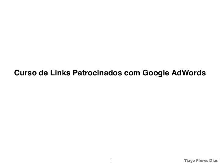 Curso de Links Patrocinados com Google AdWords                      1                 Tiago Flores Dias