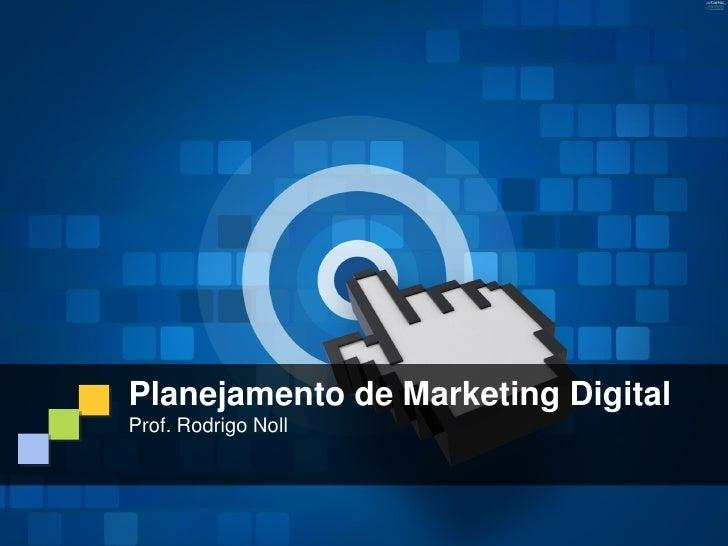 Planejamento de Marketing DigitalProf. Rodrigo Noll