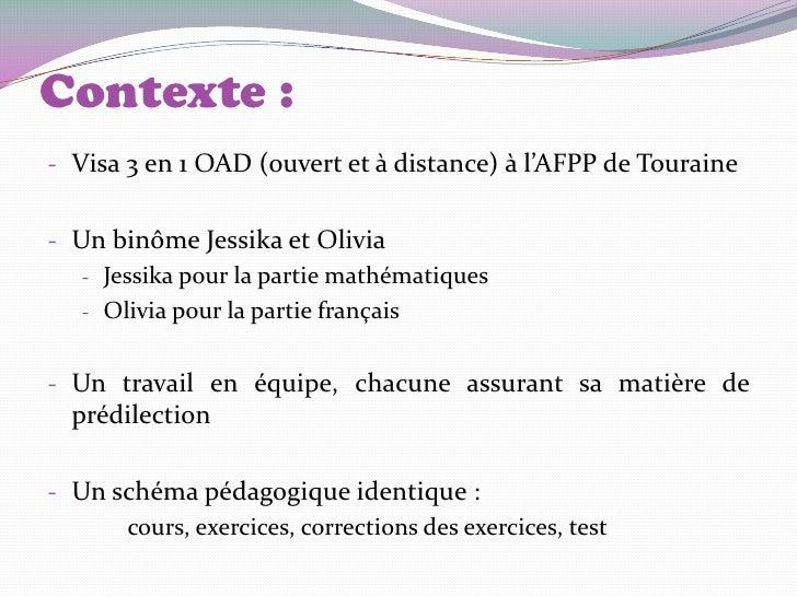 Contexte :- Visa 3 en 1 OAD (ouvert et à distance) à l'AFPP de Touraine- Un binôme Jessika et Olivia   - Jessika pour la p...