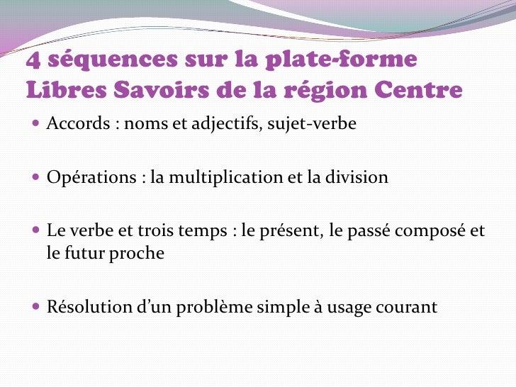 4 séquences sur la plate-formeLibres Savoirs de la région Centre Accords : noms et adjectifs, sujet-verbe Opérations : l...