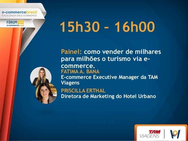 Painel: como vender de milhares para milhões o turismo via e- commerce. 15h30 – 16h00 FATIMA A. BANA E-commerce Executive ...