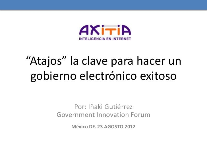 """""""Atajos"""" la clave para hacer un gobierno electrónico exitoso           Por: Iñaki Gutiérrez      Government Innovation For..."""