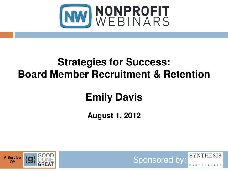 Strategies for Success:       Board Member Recruitment & Retention                   Emily Davis                   August ...